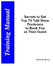 Secrets to Get Top TV Producers to Book You as Their Guest ebook by Harrow, Susan
