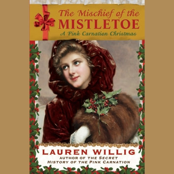 The Mischief of the Mistletoe - A Pink Carnation Christmas audiobook by Lauren Willig