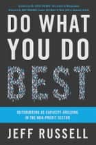 Do What You Do Best: Outsourcing As Capacity-Building In The Non-Profit Sector ebook by Jeff Russell
