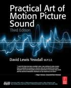 The Practical Art of Motion Picture Sound ebook by David Lewis Yewdall