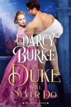 A Duke Will Never Do ebook by Darcy Burke