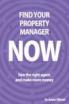 Find Your Property Manager Now ebook by Jo-Anne Oliveri