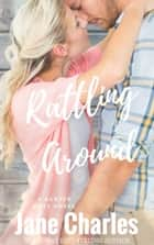 Rattling Around - The Baxter Boys ~ Rattled, #6 ebook by Jane Charles