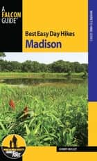 Best Easy Day Hikes Madison ebook by Johnny Molloy