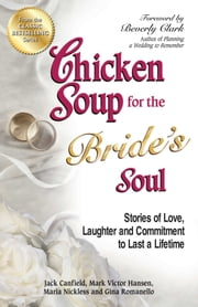 Chicken Soup for the Bride's Soul - Stories of Love, Laughter and Commitment to Last a Lifetime ebook by Jack Canfield,Mark Victor Hansen
