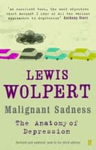 Malignant Sadness ebook by Lewis Wolpert
