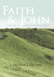 Faith and John - The Yankee and the Red-Headed School Teacher ebook by LaVonne J. Helmer