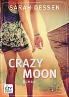 Crazy Moon - Roman ebook by Sarah Dessen, Gabriele Kosack
