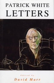 The Letters Of Patrick White ebook by David Marr