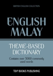 Theme-based dictionary British English-Malay - 5000 words ebook by Andrey Taranov, Victor Pogadaev