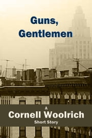 Guns, Gentlemen ebook by Cornell Woolrich