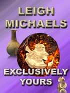 Exclusively Yours ebook by Leigh Michaels