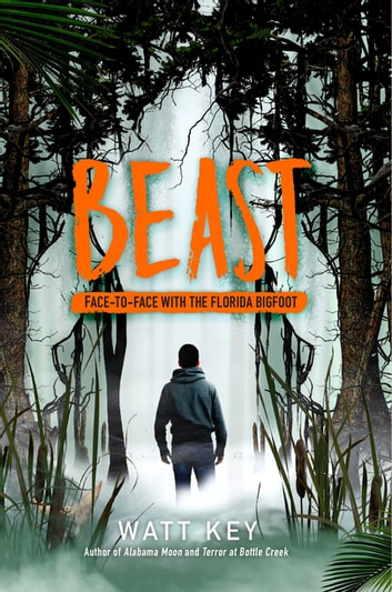 Beast - Face-To-Face with the Florida Bigfoot ebook by Watt Key