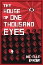 The House of One Thousand Eyes ebook by Michelle Barker
