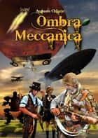 Ombra Meccanica eBook by Augusto Chiarle