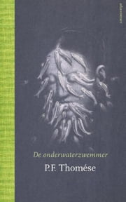 De onderwaterzwemmer - roman ebook by P.F. Thomése