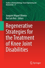 Regenerative Strategies for the Treatment of Knee Joint Disabilities ebook by Joaquim Miguel Oliveira,Rui Luís Reis