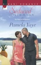Seduced by the Playboy eBook by Pamela Yaye