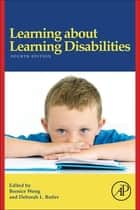 Learning About Learning Disabilities ebook by Bernice Wong,Deborah L. Butler