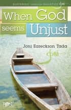 When God Seems Unjust ebook by Joni Eareckson Tada