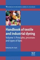 Handbook of Textile and Industrial Dyeing ebook by M Clark