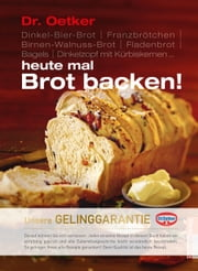 Heute mal Brot backen! ebook by Dr. Oetker