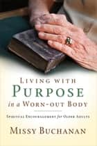Living with Purpose in a Worn-Out Body ebook by Missy Buchanan