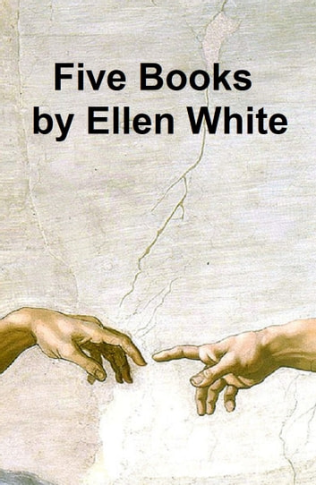 Ellen White: 5 books ebook by Ellen G. White