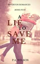 A Lie To Save Me - A small town romace ebook by P A Wilson
