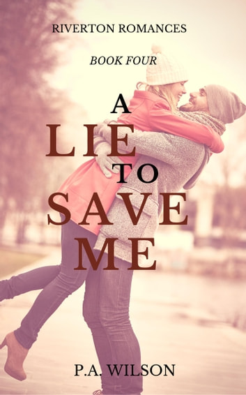 A Lie To Save Me - A small town romace ebook by P.A. Wilson