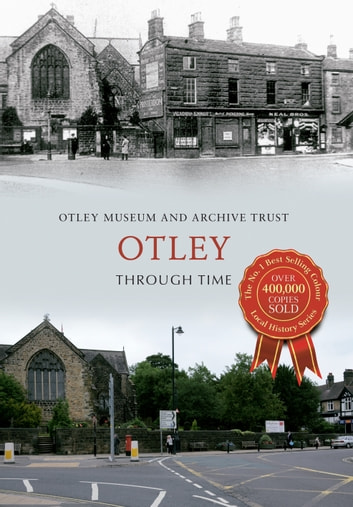 Otley Through Time ebook by Otley Museum and Archive Trust