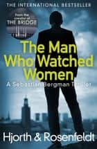 The Man Who Watched Women ebook by Michael Hjorth, Hans Rosenfeldt