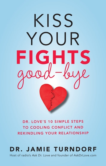Kiss Your Fights Good-bye ebook by Jamie Turndorf, Dr.