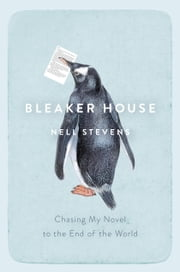 Bleaker House - Chasing My Novel to the End of the World ebook by Nell Stevens