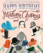 Happy Birthday, Madame Chapeau ebook by Andrea Beaty, David Roberts