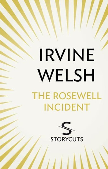 The Rosewell Incident Storycuts Ebook By Irvine Welsh