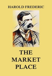 The Market-Place ebook by Harold Frederic