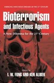 Bioterrorism and Infectious Agents - A New Dilemma for the 21st Century ebook by I.W. Fong,Kenneth Alibek