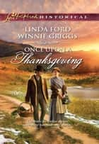 Once Upon A Thanksgiving: Season of Bounty / Home for Thanksgiving (Mills & Boon Love Inspired Historical) ebook by Linda Ford, Winnie Griggs