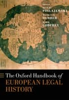 The Oxford Handbook of European Legal History ebook by Heikki Pihlajamäki, Markus D. Dubber, Mark Godfrey