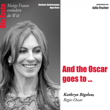 Die Erste - And the Oscar goes to ... (Kathryn Bigelow, Regie-Oscar) audiobook by Barbara Sichtermann,Ingo Rose