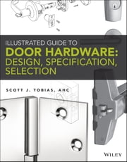 Illustrated Guide to Door Hardware: Design, Specification, Selection ebook by Scott Tobias
