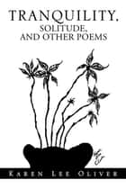 Tranquility, Solitude, and Other Poems ebook by Karen Lee Oliver