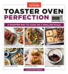 Toaster Oven Perfection - A Smarter Way to Cook on a Smaller Scale ebook by