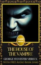 THE HOUSE OF THE VAMPIRE Classic Novels: New Illustrated ebook by George Sylvester Viereck