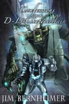 Confessions of a D-List Supervillan ebook by Jim Bernheimer