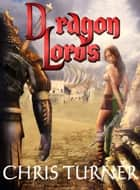 Dragon Lords ebook by Chris Turner