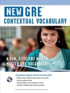 GRE Contextual Vocabulary ebook by Editors of REA