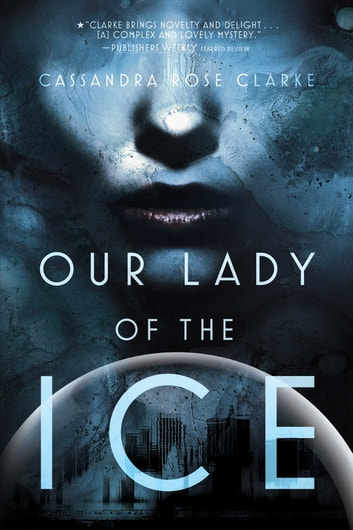 Our Lady of the Ice ebook by Cassandra Rose Clarke