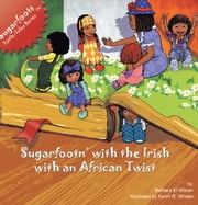 Sugarfoots Tattle-Tale Series - Sugarfootn' with the Irish with an African Twist ebook by Barbara El Wilson